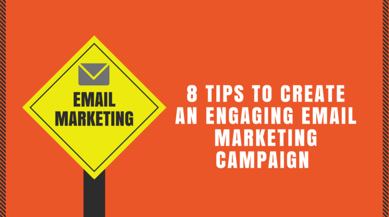 8 Tips to Create an Engaging Email Marketing Campaign