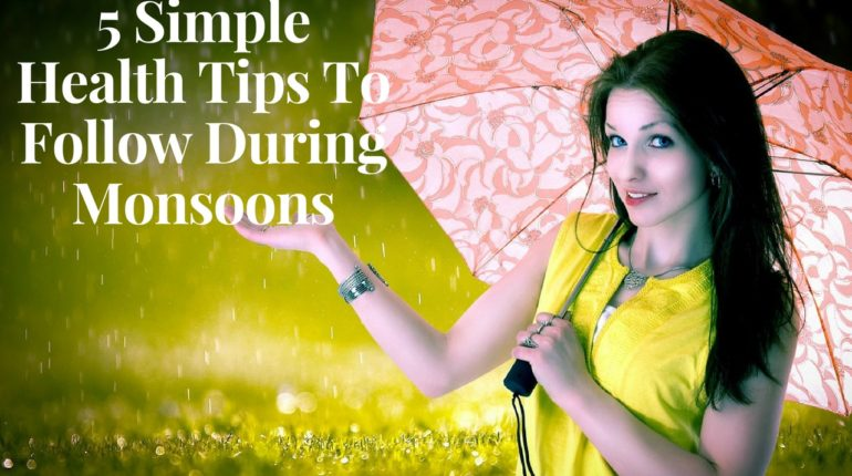 Simple Health Tips To Follow During Monsoons