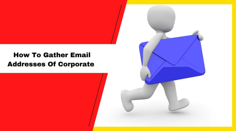 How To Gather Email Addresses Of Corporate