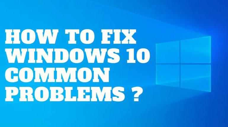 How to fix Windows 10 Common Problems
